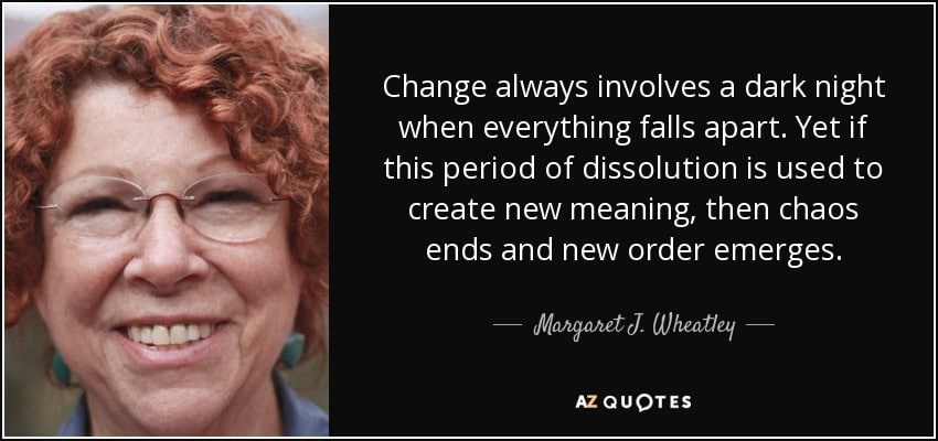 quote-change-always-involves-a-dark-night-when-everything-falls-apart-yet-if-this-period-of-margaret-j-wheatley-35-16-86